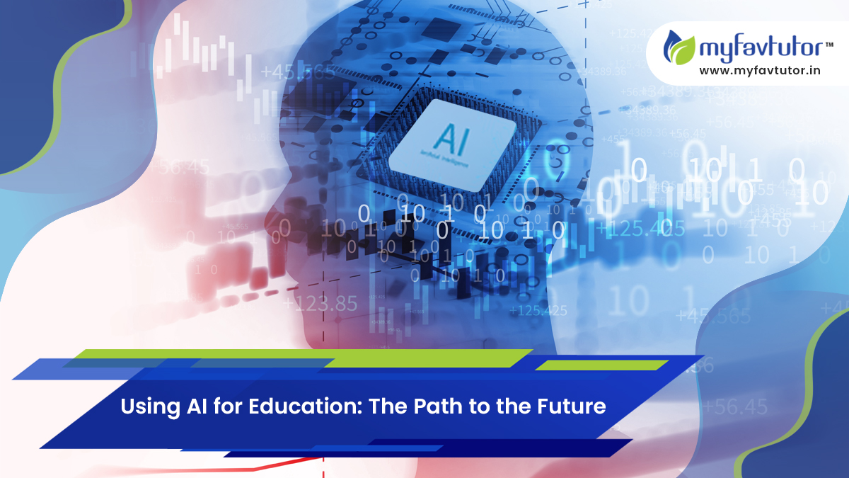 Using AI for Education: The Path to the Future