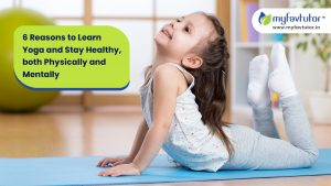 6 Reasons to Learn Yoga and Stay Healthy, both Physically and Mentally