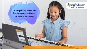 7 Compelling Reasons for Students to Focus on Music Lessons