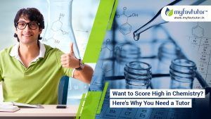Want to Score High in Chemistry Here's Why You Need a Tutor