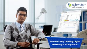 5 Reasons why Learning Digital Marketing is so Important