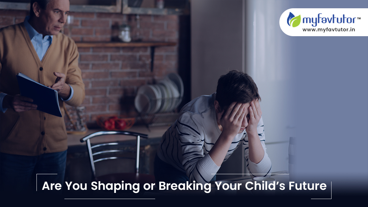 Parental Pressure: Are You Shaping or Breaking Your Child's Future