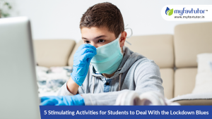 5 Stimulating Activities for Students to Deal with The Lockdown Blues