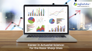Career in Actuarial Science For the Razor Sharp Ones